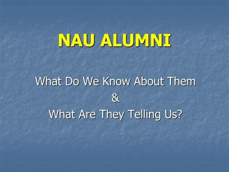NAU ALUMNI What Do We Know About Them & What Are They Telling Us?