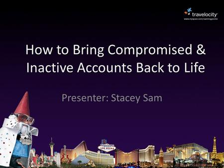 How to Bring Compromised & Inactive Accounts Back to Life Presenter: Stacey Sam.