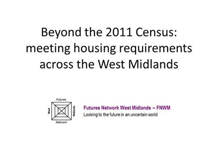 Beyond the 2011 Census: meeting housing requirements across the West Midlands.