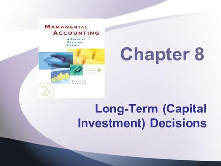 Long-Term (Capital Investment) Decisions