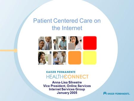 Patient Centered Care on the Internet Anna-Lisa Silvestre Vice President, Online Services Internet Services Group January 2005.