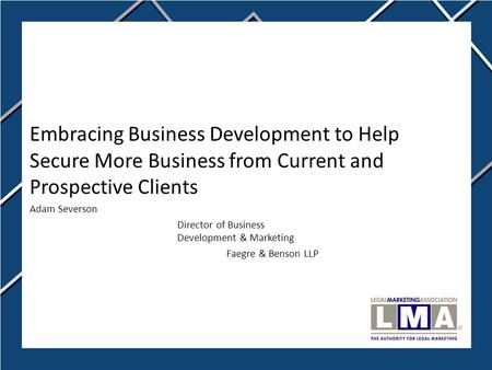 Embracing Business Development to Help Secure More Business from Current and Prospective Clients Adam Severson Director of Business Development & Marketing.