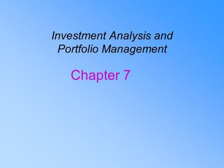 Investment Analysis and Portfolio Management Chapter 7.