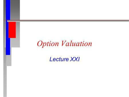 Option Valuation Lecture XXI. n What is an option? In a general sense, an option is exactly what its name implies - An option is the opportunity to buy.