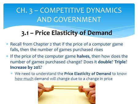  Recall from Chapter 2 that if the price of a computer game falls, then the number of games purchased rises  If the price of the computer game halves,