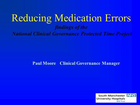 Reducing Medication Errors findings of the National Clinical Governance Protected Time Project Paul MooreClinical Governance Manager.