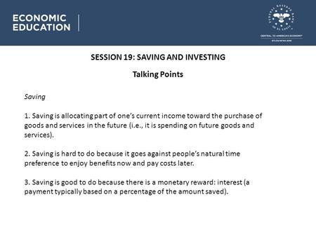 SESSION 19: SAVING AND INVESTING Talking Points Saving 1. Saving is allocating part of one's current income toward the purchase of goods and services in.