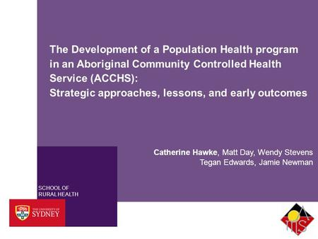 SCHOOL OF RURAL HEALTH The Development of a Population Health program in an Aboriginal Community Controlled Health Service (ACCHS): Strategic approaches,