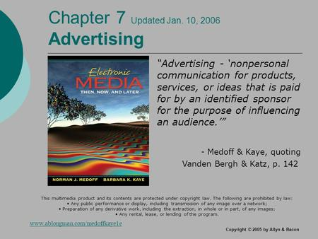 "Copyright © 2005 by Allyn & Bacon Chapter 7 Updated Jan. 10, 2006 Advertising ""Advertising - 'nonpersonal communication for products, services, or ideas."