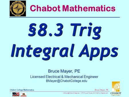 MTH16_Lec-12_sec_8-3_TrigFcn_Integrals.pptx 1 Bruce Mayer, PE Chabot College Mathematics Bruce Mayer, PE Licensed Electrical &