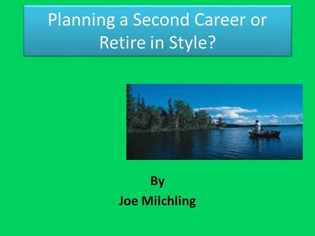 Planning a Second Career or Retire in Style? By Joe Milchling.