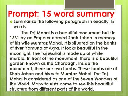 Prompt: 15 word summary  Summarize the following paragraph in exactly 15 words: The Taj Mahal is a beautiful monument built in 1631 by an Emperor named.