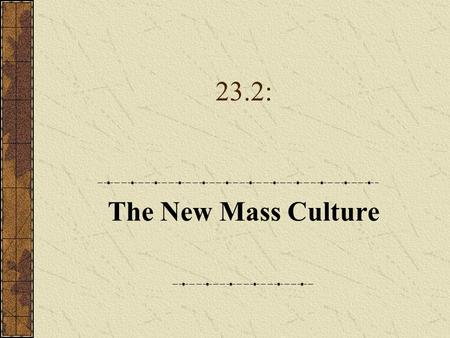 23.2: The New Mass Culture. A. Movie-Made America 1.Mass communication media reshaped American culture in the 1920s. 2.Movie ticket sales soared. 3.Publicists.