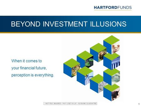 BEYOND INVESTMENT ILLUSIONS 1 When it comes to your financial future, perception is everything.