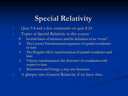 Special Relativity 1. Quiz 9.4 and a few comments on quiz 8.24. 2. Topics in Special Relativity in this course:  Inertial frame of reference and the definition.