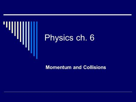 Physics ch. 6 Momentum and Collisions. Vocab Words  Elastic collision  Impulse  Momentum  Perfectly inelastic collision.