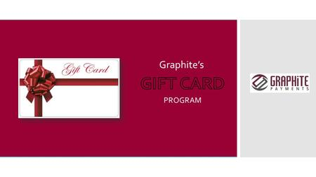 Graphite's PROGRAM. THE PERFECT GIFT  An estimated $87 billion on gift cards will be spent this holiday season.  The wallet-sized, prepaid piece of.
