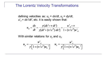 The Lorentz Velocity Transformations defining velocities as: u x = dx/dt, u y = dy/dt, u' x = dx'/dt', etc. it is easily shown that: With similar relations.