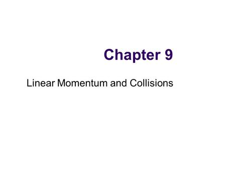 Chapter 9 Linear Momentum and Collisions. Conservation Laws in Nature: Why do objects move at constant velocity if no force acts on them? What keeps a.