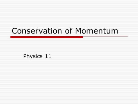 Conservation of Momentum Physics 11. Quick Questions to Discuss with neighbour  If you throw a ball against a wall, which of the three impulses is the.