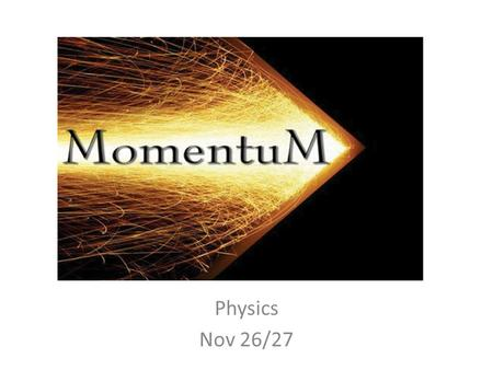 Momentum Physics Nov 26/27. Objectives Define momentum Define impulse and describe how it affects changes in momentum Next Class Solve for momentum and.