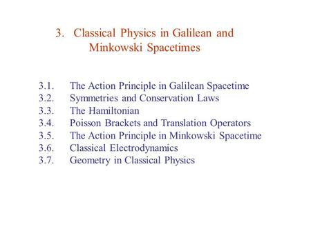 3. Classical Physics in Galilean and Minkowski Spacetimes 3.1. The Action Principle in Galilean Spacetime 3.2. Symmetries and Conservation Laws 3.3. The.