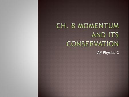 AP Physics C.  Wahl, Michael. SparkNote on Conservation of Momentum. 25 Oct. 2008.  Wahl, Michael. SparkNote on Collisions. 25 Oct. 2008.