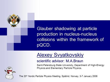 Glauber shadowing at particle production in nucleus-nucleus collisions within the framework of pQCD. Alexey Svyatkovskiy scientific advisor: M.A.Braun.