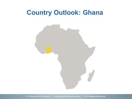 Country Outlook: Ghana. Country Overview - Ghana (The Good News)  GDP $48B USD  26M Population  5.0% GDP Annual Forecasted Growth for 2014  Broad.