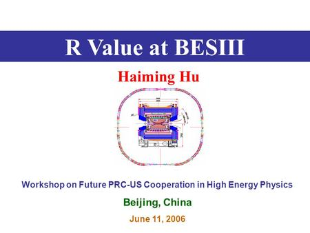 R Value at BESIII Haiming Hu Workshop on Future PRC-US Cooperation in High Energy Physics Beijing, China June 11, 2006.