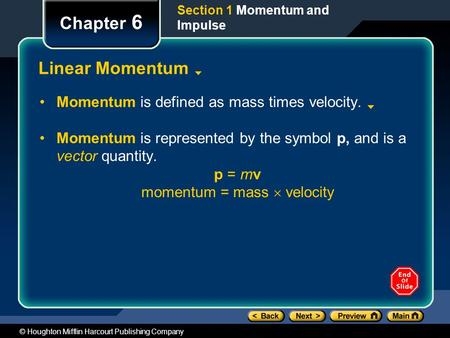 © Houghton Mifflin Harcourt Publishing Company Section 1 Momentum and Impulse Chapter 6 Linear Momentum Momentum is defined as mass times velocity. Momentum.