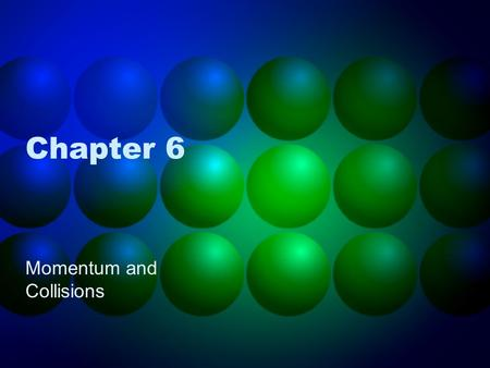 Chapter 6 Momentum and Collisions. Chapter Objectives Define linear momentum Compare the momentum of different objects Describe impulse Conservation of.