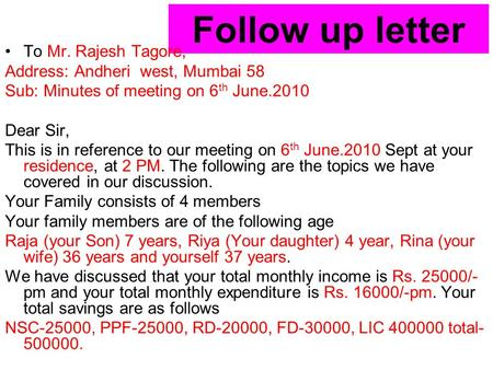 Follow up letter To Mr. Rajesh Tagore, Address: Andheri west, Mumbai 58 Sub: Minutes of meeting on 6 th June.2010 Dear Sir, This is in reference to our.