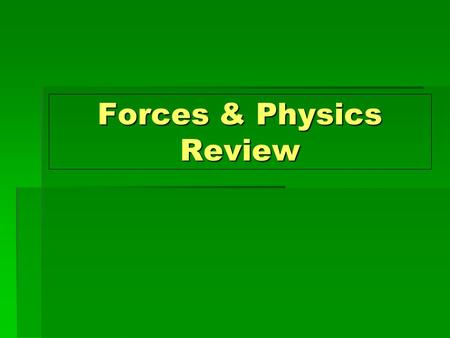 Forces & Physics Review Force  Force  a push or pull that one body exerts on another  What forces are being exerted on the football? F kick F grav.