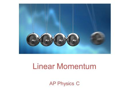 "Linear Momentum AP Physics C. What is Momentum? What is its definition? Momentum: the product of an object's mass and its velocity Momentum: ""mass in."