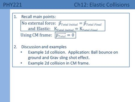 PHY221 Ch12: Elastic Collisions. 1. Main Points Momentum conservation and KE conservation equations.