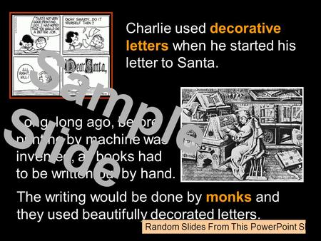 Charlie used decorative letters when he started his letter to Santa. Long, long ago, before printing by machine was invented, all books had to be written.