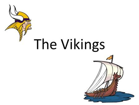 The Vikings. Who were the Vikings? The Vikings came from three countries of Scandinavia: Denmark, Norway and Sweden. The name 'Viking' comes from a language.