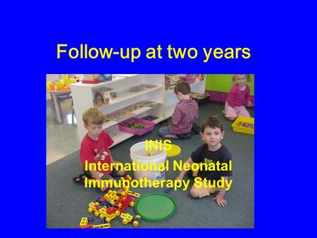 Follow-up at two years INIS International Neonatal Immunotherapy Study.