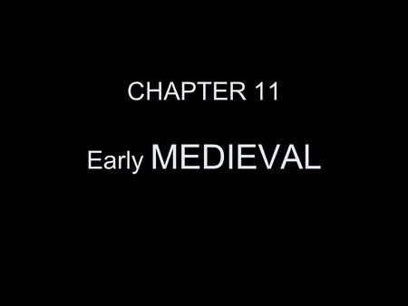 CHAPTER 11 Early MEDIEVAL. Test Thursday Cue Cards due Thursday Timeline due Thursday Potluck Party Friday… Halloween ________________________________.