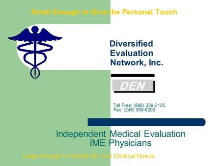 Small Enough to Give the Personal Touch Diversified Evaluation Network, Inc. Toll Free: (888) 239-2125 Fax: (248) 359-6203 Independent Medical Evaluation.
