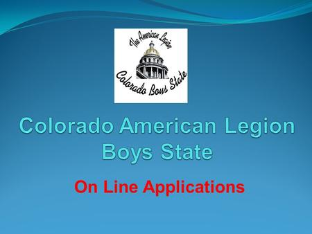 On Line Applications. ISSUES Boys State Program was Struggling Attendance Declining Post Participation Down Lack of Post Chairmen Lost Contact with Schools.