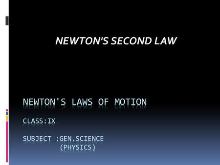 NEWTON'S SECOND LAW. OBJECTIVES  Students will be able to explain Newton's second law of motion.  They will be able to derive the formula for calculating.