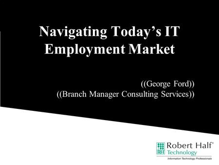 Navigating Today's IT Employment Market ((George Ford)) ((Branch Manager Consulting Services))