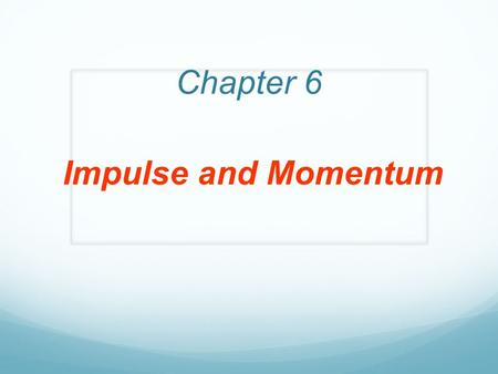Chapter 6 Impulse and Momentum. DEFINITION OF LINEAR MOMENTUM The linear momentum of an object is the product of the object's mass times its velocity: