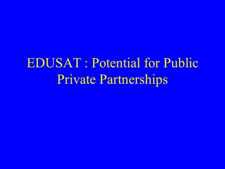 EDUSAT : Potential for Public Private Partnerships.