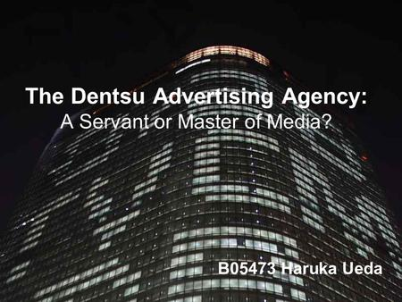 The Dentsu Advertising Agency: A Servant or Master of Media?