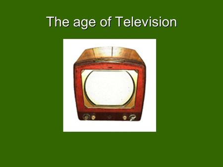 The age of Television. Earliest experiments in 1890sEarliest experiments in 1890s –Italian monk – Casselli –Pictures by wire.