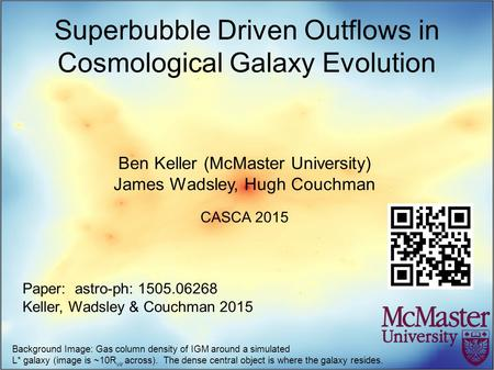 Superbubble Driven Outflows in Cosmological Galaxy Evolution Ben Keller (McMaster University) James Wadsley, Hugh Couchman CASCA 2015 Paper: astro-ph: