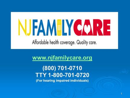 1 www.njfamilycare.org (800) 701-0710 TTY 1-800-701-0720 (For hearing impaired individuals)